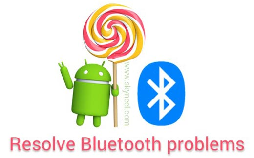 How to resolve Bluetooth problems on Android Lollipop