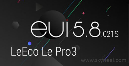 New update LeEco Le Pro3 EUI 5.8.021S Stable Stock Rom