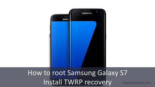 How to root Samsung Galaxy S7 and install TWRP recovery