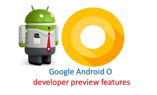 Latest Google Android O developer preview features