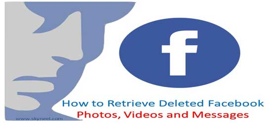 Latest Trick How to Retrieve Deleted Facebook Photos, Videos and Messages