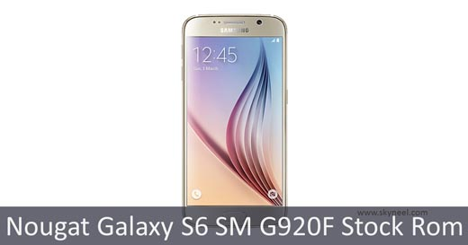 New update Nougat Galaxy S6 SM G920F Stock Rom