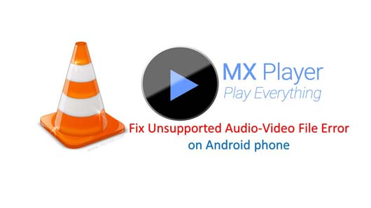 How to fix unsupported Audio-Video file Error on Android phone