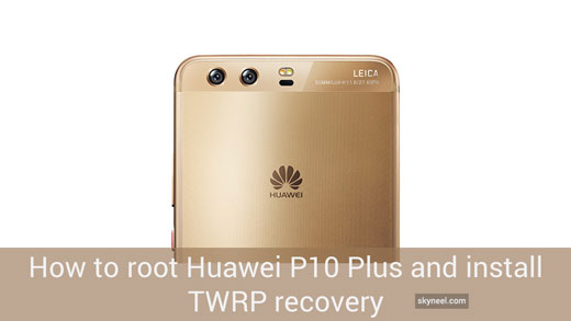 How to root Huawei P10 Plus and install TWRP recovery