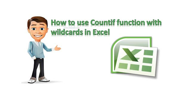 How to use Countif function with wildcards in Excel