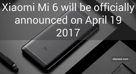Xiaomi Mi 6 will be officially announced on April 19 2017