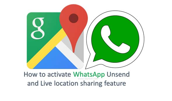How to activate WhatsApp Unsend and Live location sharing feature