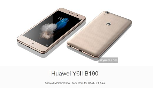 New update Huawei Y6II B190 Marshmallow Stock Rom for CAM-L21 Asia
