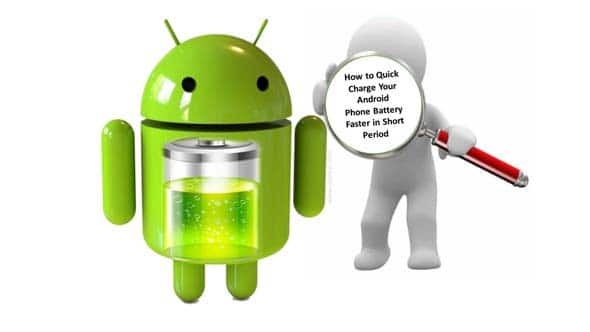 How to Quick Charge Your Android Phone Battery Faster in Short Period