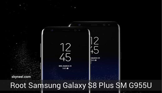 How to root Samsung Galaxy S8 Plus SM G955U