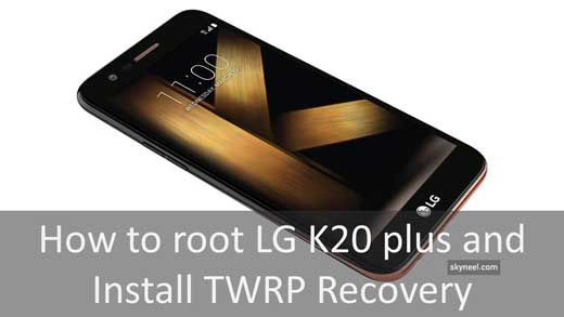 Root LG K20 Plus and install TWRP (MetroPCS and T-Mobile)