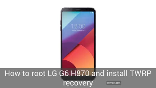 How to root LG G6 H870 and install TWRP recovery