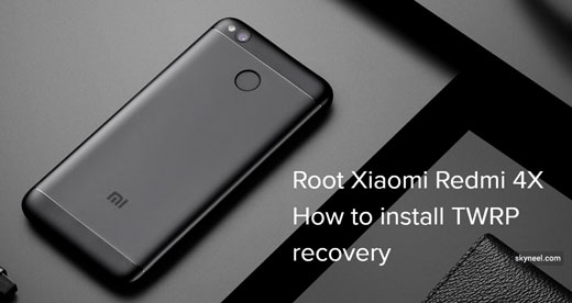 Root Xiaomi Redmi 4X and install TWRP recovery