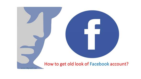 How to get old look of Facebook account