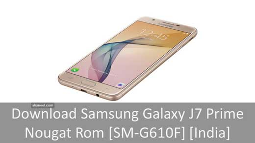 Download Samsung Galaxy J7 Prime Nougat Rom [SM-G610F] [India]