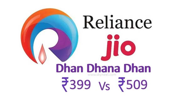 Reliance Jio Dhan Dhana Dhan Rs 399 and Rs 509 Data Plan Comparison