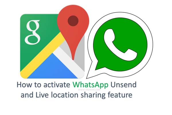 How to activate WhatsApp Unsend and Live location sharing feature at your smarpthone