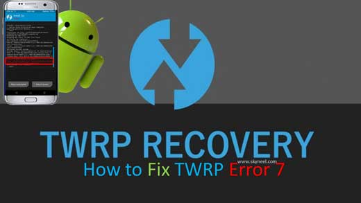 How to Fix TWRP Error 7