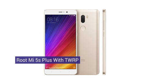 How to root Mi 5s Plus with TWRP recovery