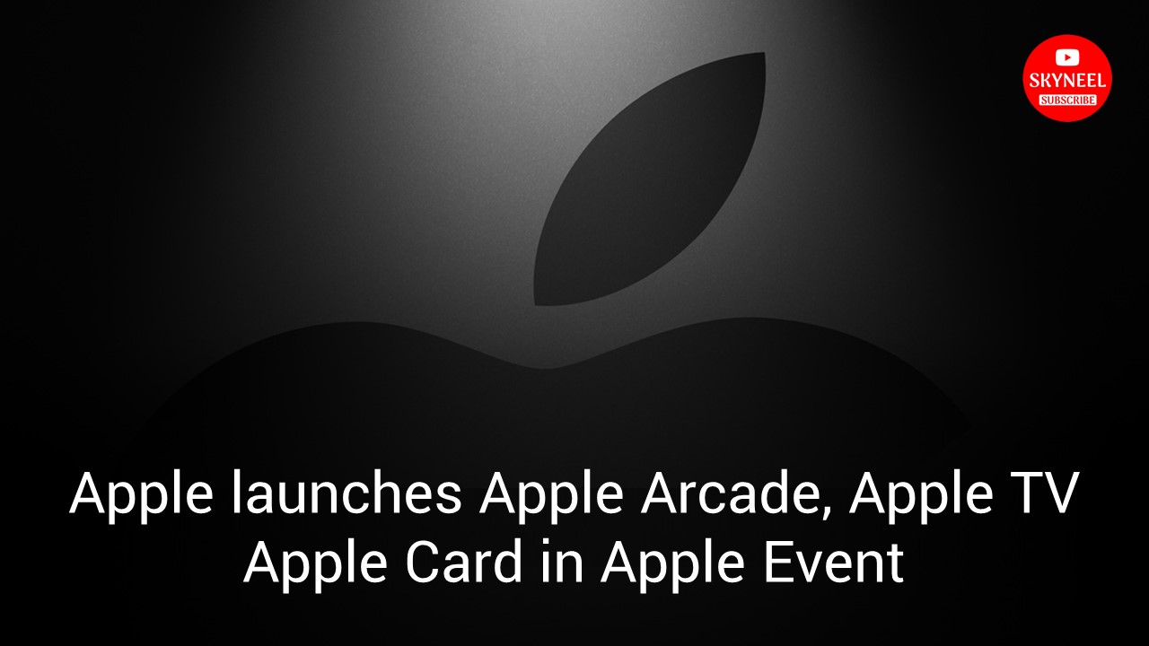Apple launches Apple Arcade, Apple TV and Apple Card