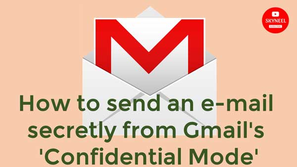 send an e-mail secretly from Gmail's 'Confidential Mode'