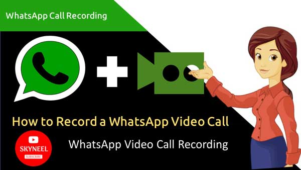 WhatsApp Call Recording - How to Record a WhatsApp Video Call