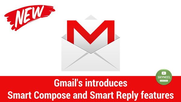 Gmail introduces Smart Compose and Smart Reply features