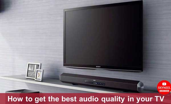 get the best audio quality in your TV