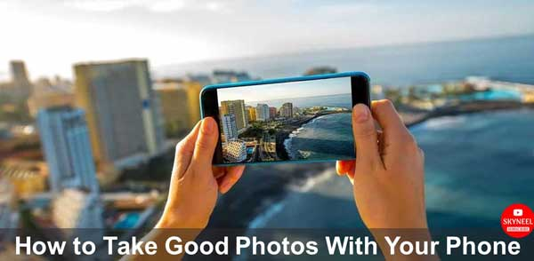 Take Good Photos With Your Phone