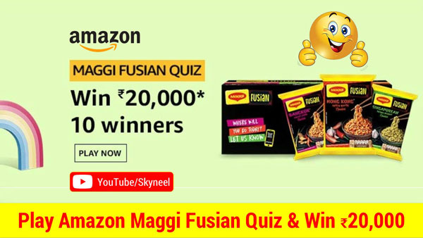 Amazon Maggi Fusian Quiz - ₹20,000 Amazon Pay Balance