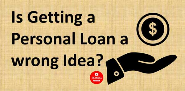 Is Getting a Personal Loan a wrong Idea?