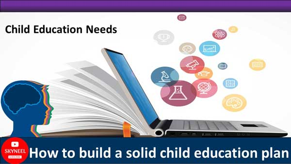 How to build a solid child education plan