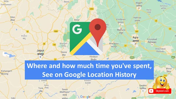 Where and how much time you've spent, See on Google Location History