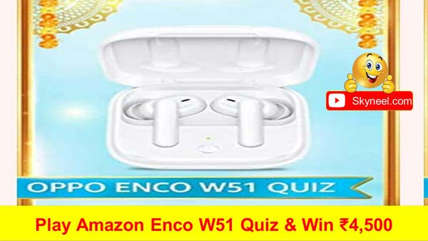 Amazon Oppo ENCO W51 Quiz Answers