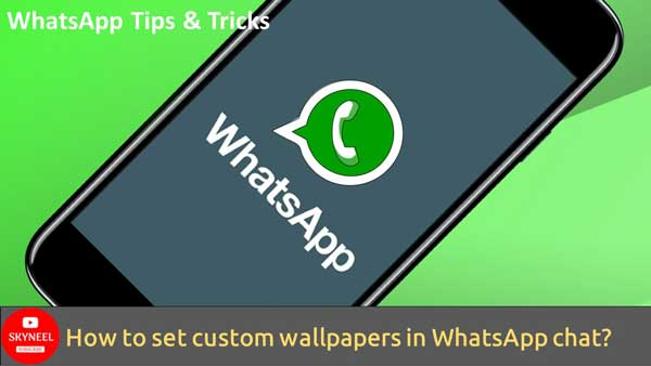 How to set custom wallpapers in WhatsApp chat